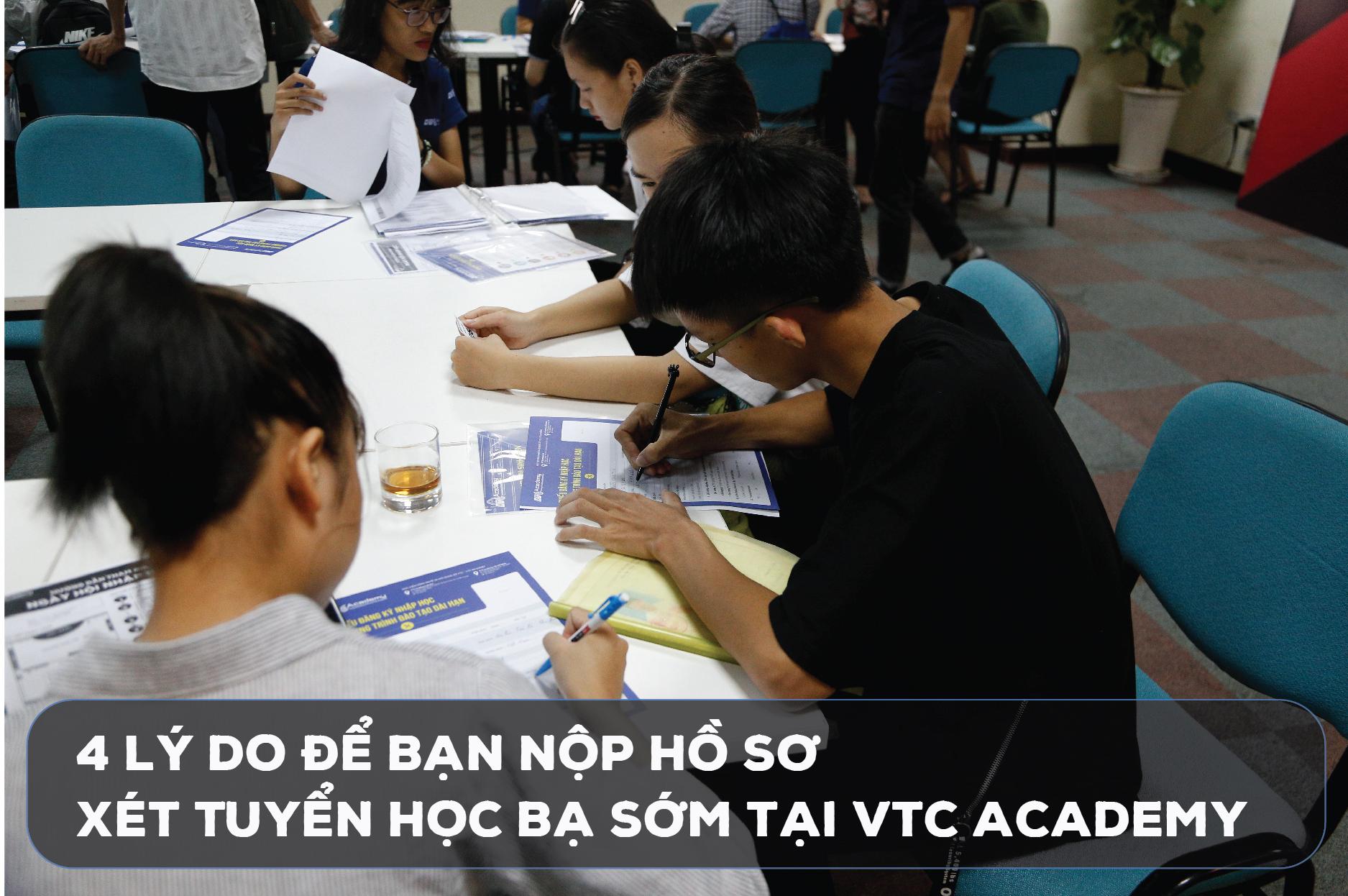 4 lý do để bạn nộp hồ sơ xét tuyển học bạ sớm tại VTC Academy