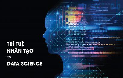 Data Science và Trí tuệ nhân tạo (AI) khác nhau ở những điểm gì?