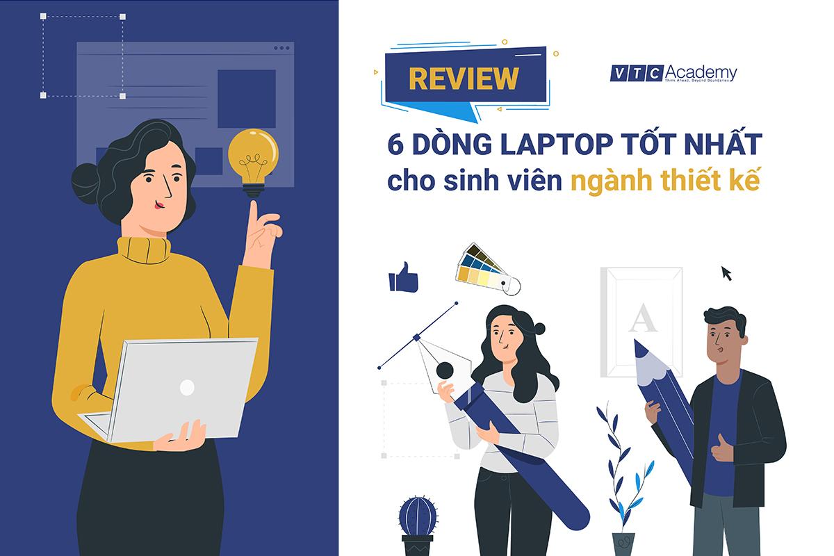 Review 6 dòng laptop tốt nhất cho sinh viên ngành thiết kế