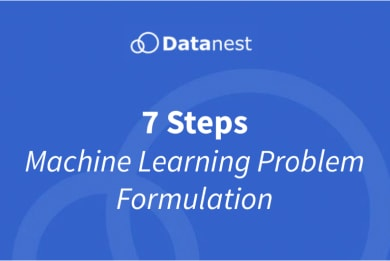 7 Steps Machine Learning Problem Formulation