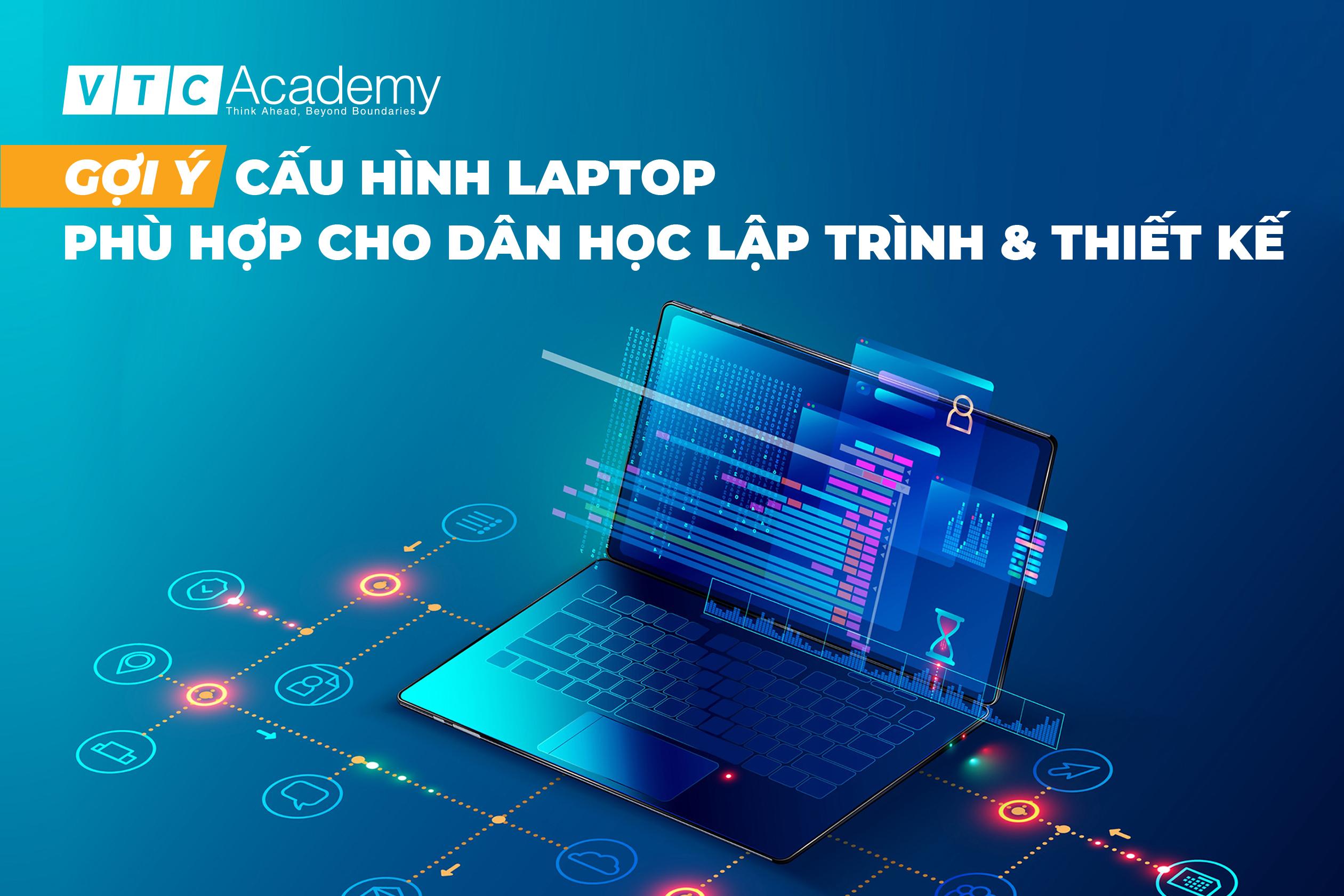 Gợi ý cấu hình laptop phù hợp cho dân học Lập trình và Thiết kế