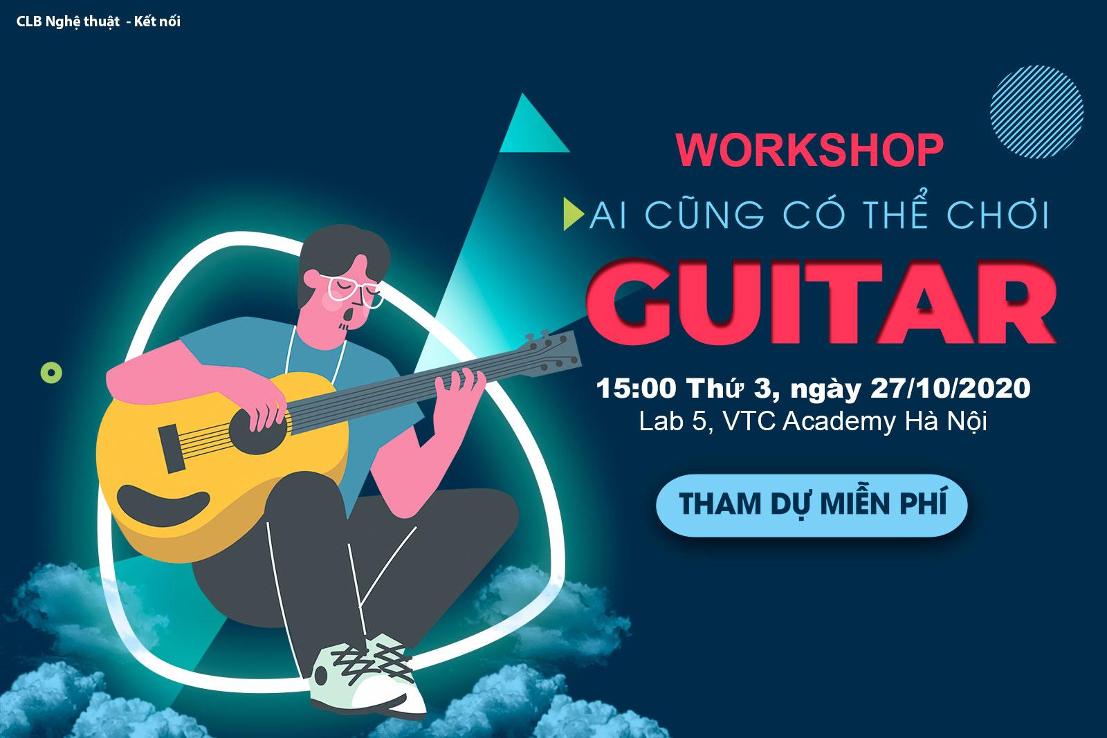 """Workshop """"Ai cũng có thể chơi guitar"""" tại VTC Academy Hà Nội"""