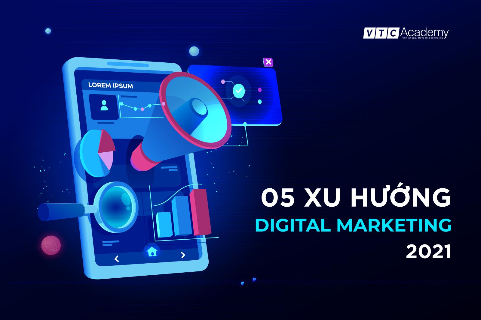5 xu hướng Digital Marketing chủ đạo năm 2021