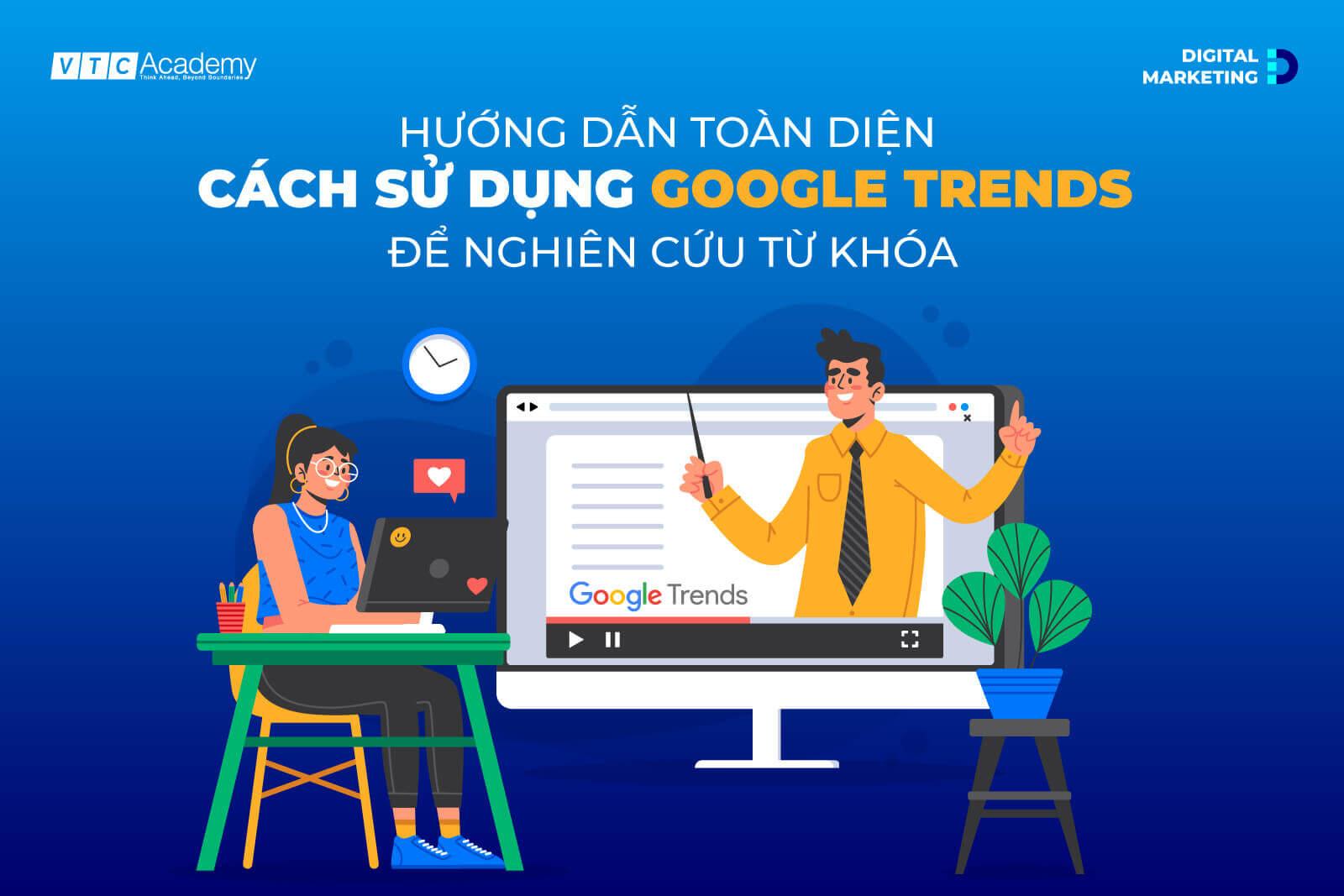 Hướng dẫn toàn diện về cách sử dụng Google Trends để nghiên cứu từ khóa