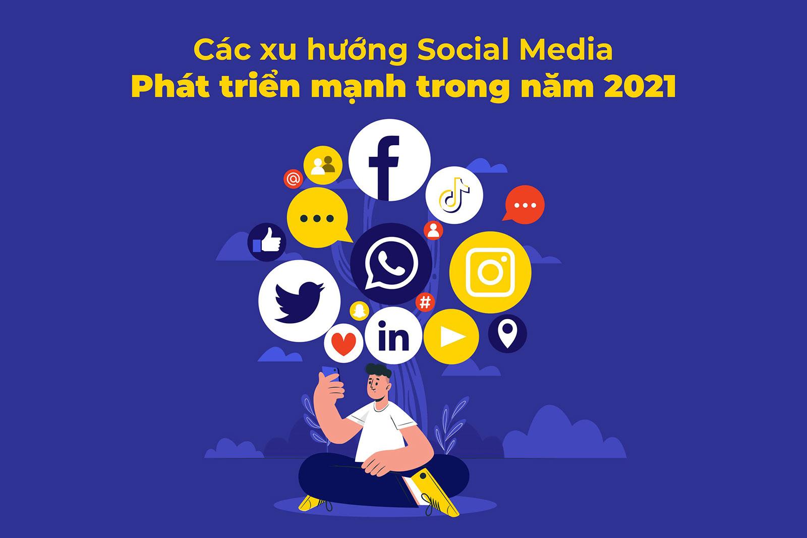 Các xu hướng Social Media sẽ tiếp tục phát triển trong năm 2021