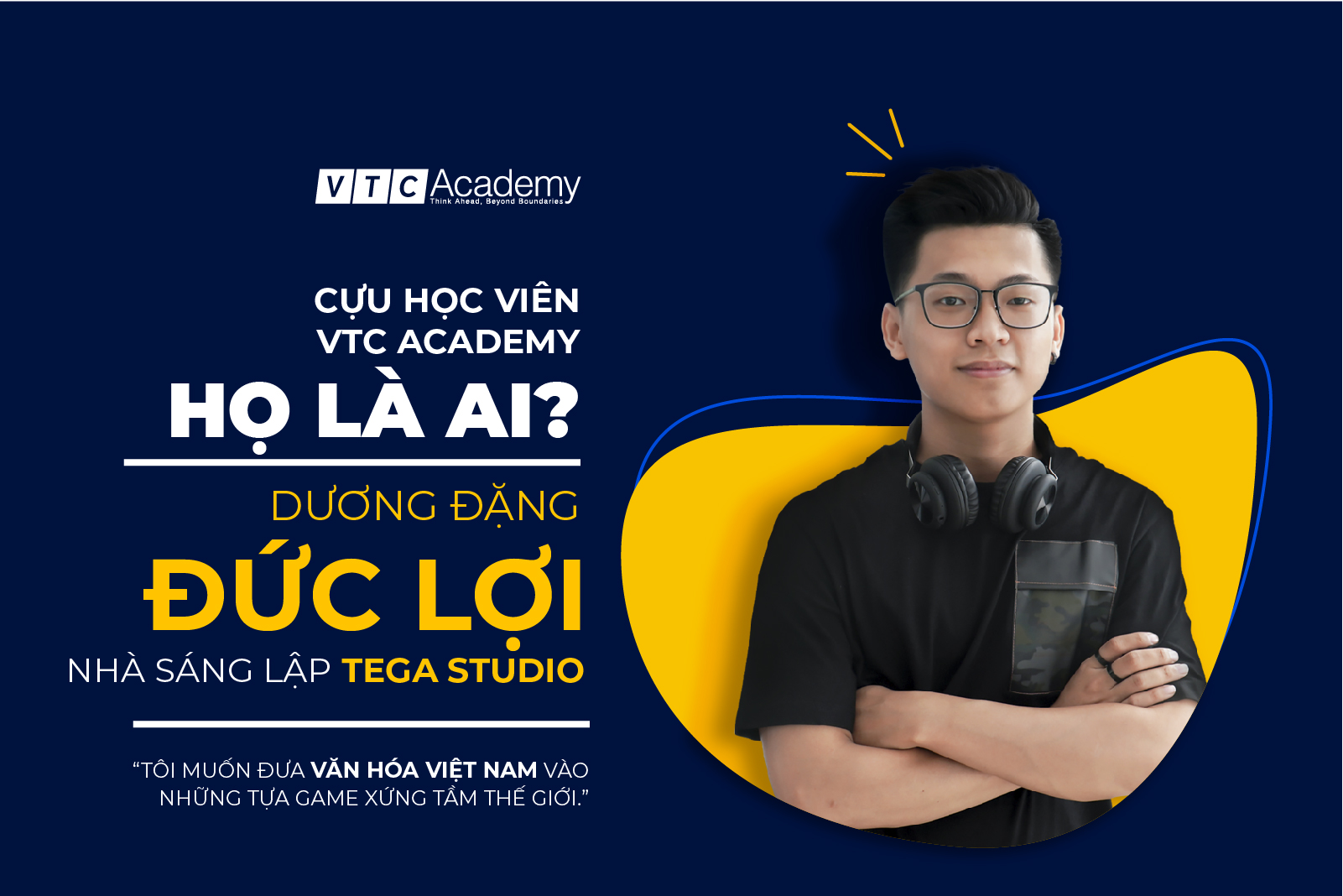 """Nhà sáng lập TEGA Studio: """"Tôi muốn đưa văn hóa Việt vào những tựa game xứng tầm thế giới"""""""