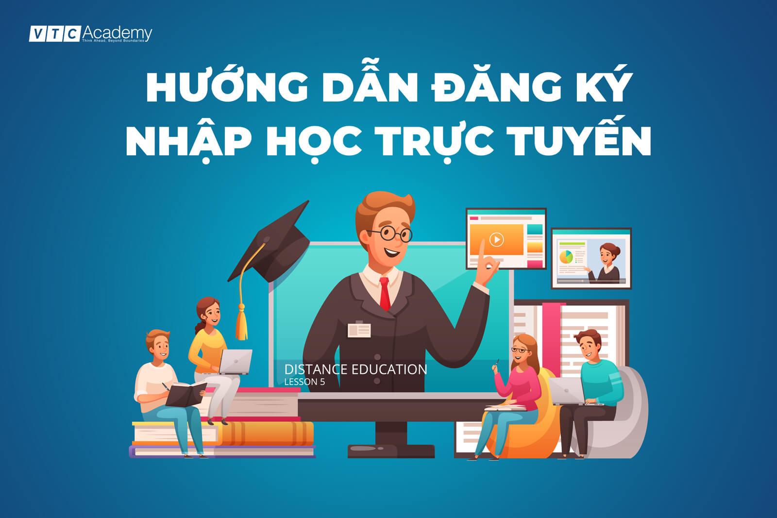 Hướng dẫn đăng ký nhập học online mùa COVID dành cho tân học viên VTC Academy