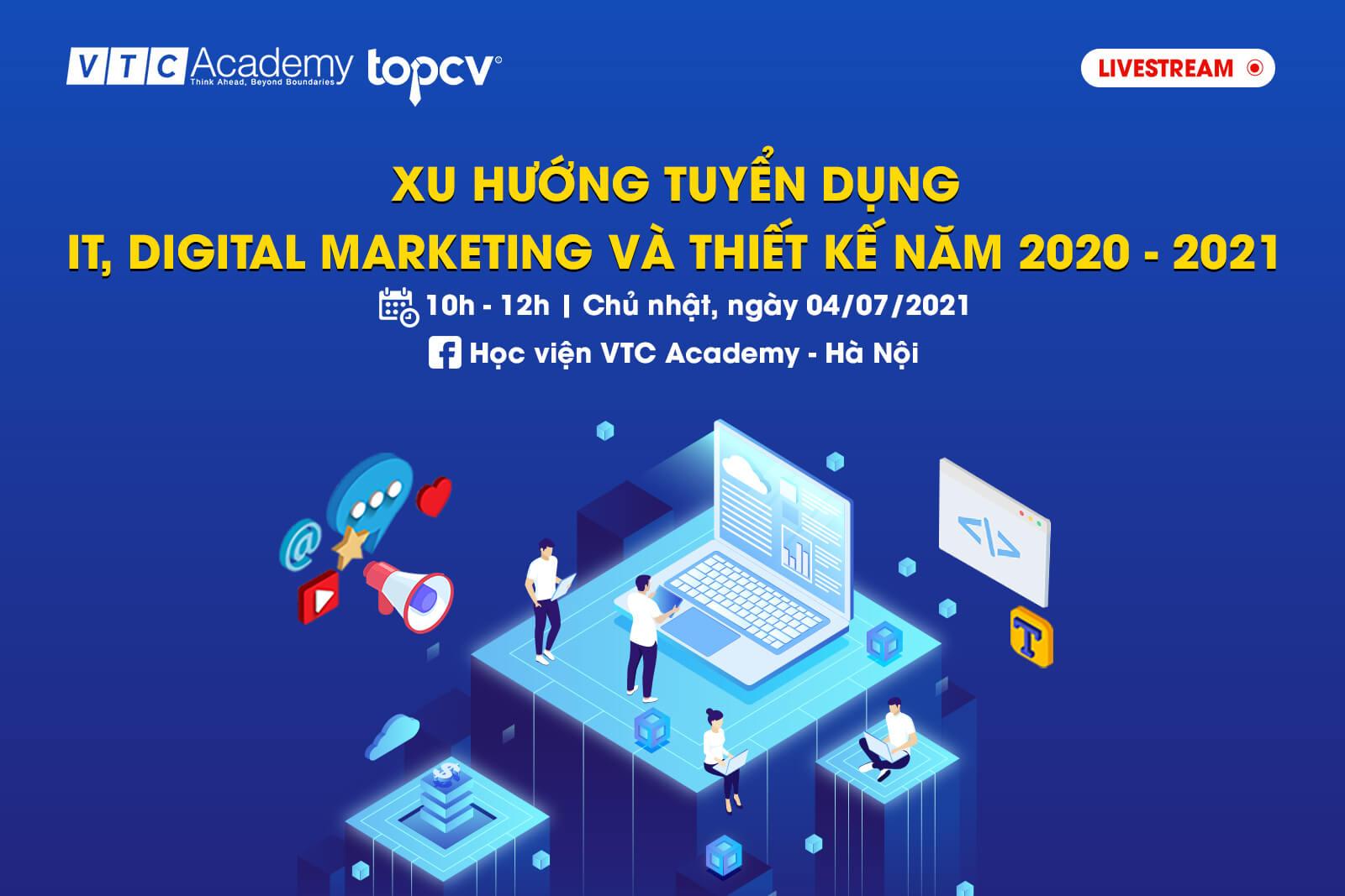 Workshop TopCV x VTC Academy: Xu hướng tuyển dụng IT, Digital Marketing & Thiết kế năm 2020 – 2021